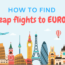 How to Find the Cheapest Flights to Europe