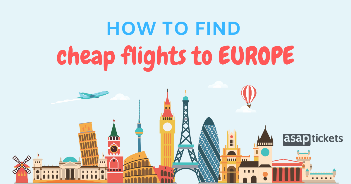 How To Find The Cheapest Flights To Europe   ASAPtickets travel blog